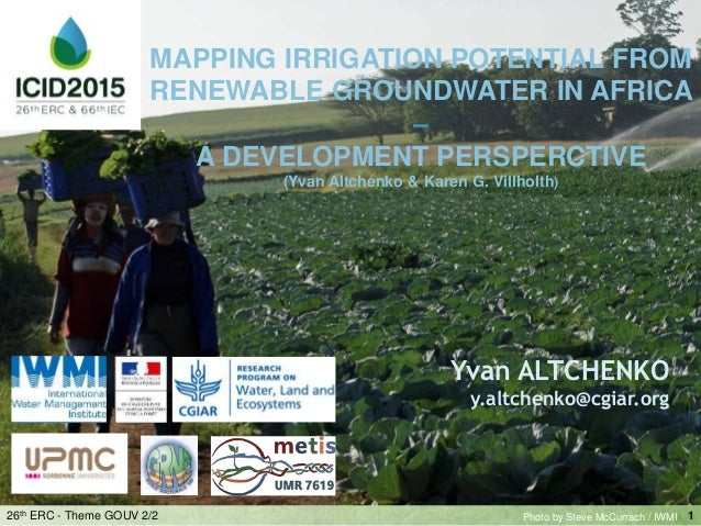 1 MAPPING IRRIGATION POTENTIAL FROM RENEWABLE GROUNDWATER IN AFRICA – A DEVELOPMENT PERSPERCTIVE (Yvan Altchenko & Karen G...
