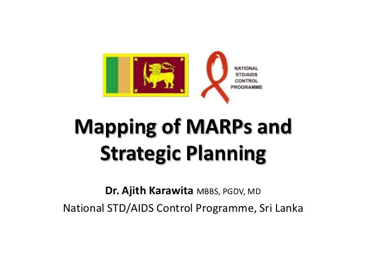 Mapping of MARPs and    Strategic Planning        Dr. Ajith Karawita MBBS, PGDV, MDNational STD/AIDS Control Programme, Sr...