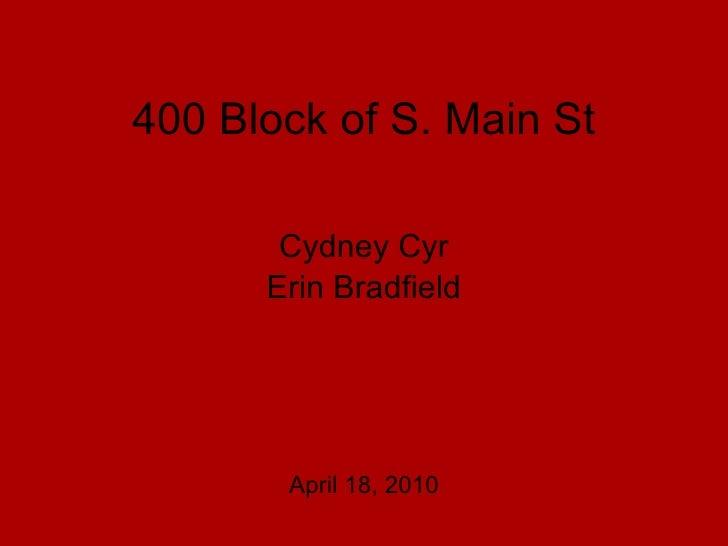 400 Block of S. Main St Cydney Cyr Erin Bradfield April 18, 2010