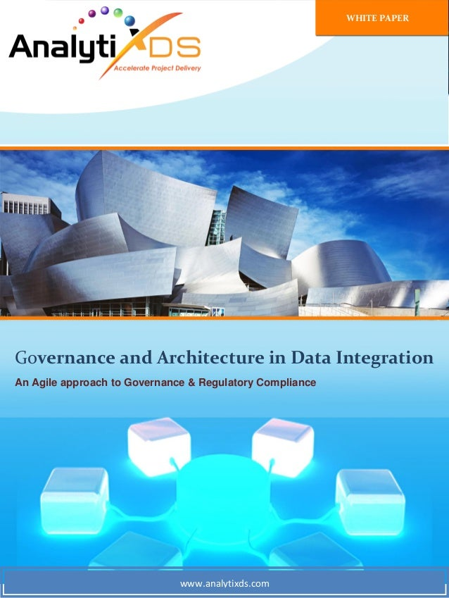 www.analytixds.com Governance and Architecture in Data Integration An Agile approach to Governance & Regulatory Compliance...