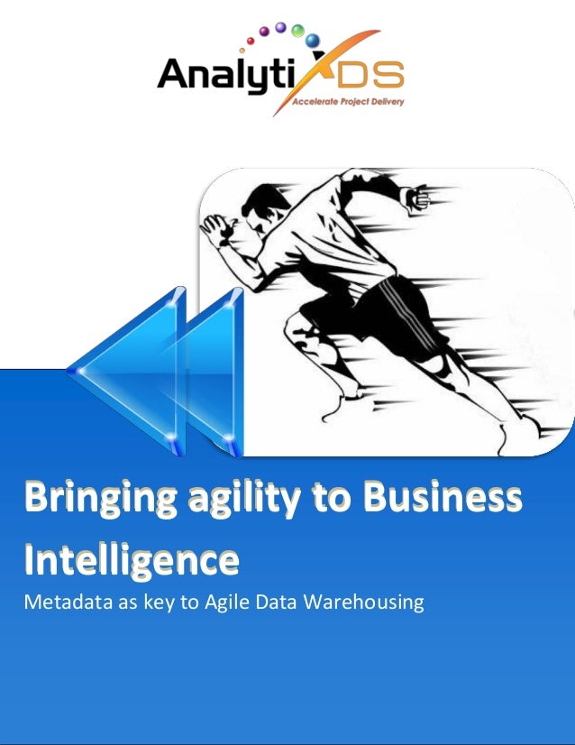 www.analytixds.com 1 | P a g e Bringing agility to Business Intelligence Metadata as key to Agile Data Warehousing Bringin...