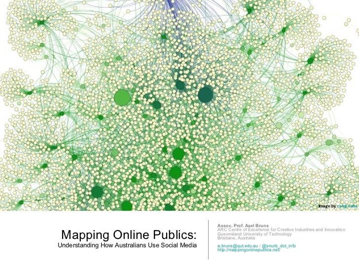 Mapping Online Publics: Understanding How Australians Use Social Media <ul><li>Assoc. Prof. Axel Bruns ARC Centre of Excel...