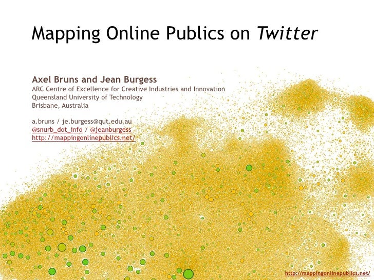 Mapping Online Publics on Twitter<br />Axel Bruns and Jean Burgess<br />ARC Centre of Excellence for Creative Industries a...