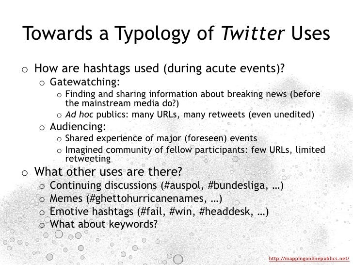 Towards a Typology of Twitter Uses<br />How are hashtags used (during acute events)?<br />Gatewatching: <br />Finding and ...