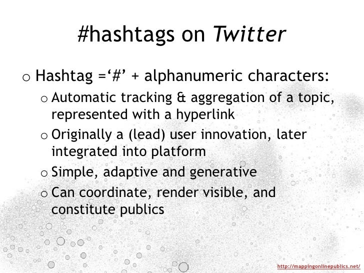 #hashtags on Twitter<br />Hashtag ='#' + alphanumeric characters: <br />Automatic tracking & aggregation of a topic, repre...