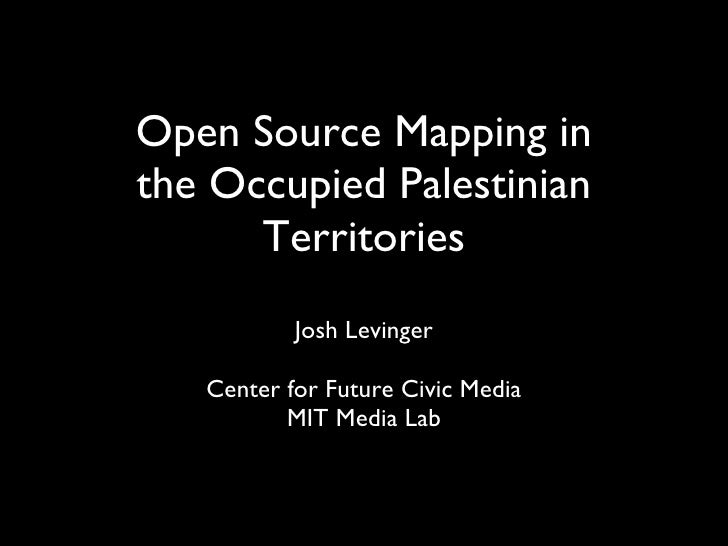 Open Source Mapping in the Occupied Palestinian Territories <ul><li>Josh Levinger </li></ul><ul><li>Center for Future Civi...