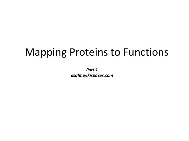 Mapping Proteins to Functions Part 1 dsdht.wikispaces.com