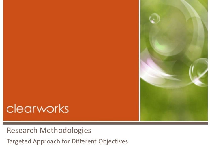 Research MethodologiesTargeted Approach for Different Objectives