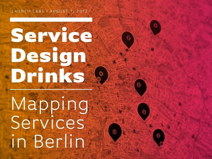LAUNCH LABS / AUGUST 1, 2012ServiceDesignDrinksMappingServicesin Berlin
