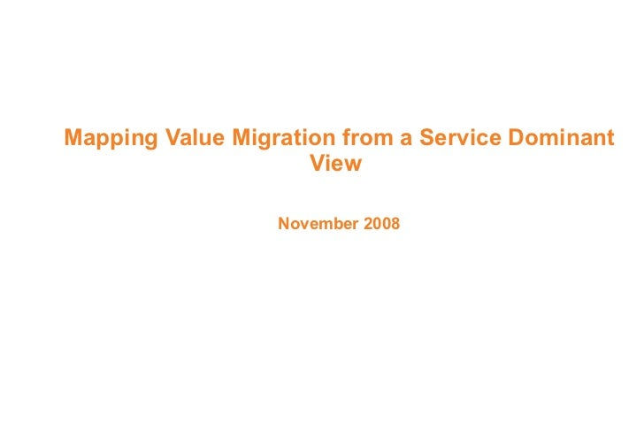 Mapping Value Migration from a Service Dominant View  November 2008