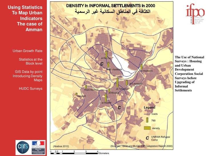 Using Statistics         DENSITY in INFORMAL SETTLEMENTS in 2000  To Map Urban               ﺍﻟﻜﺜﺎﻓﺔ ﻓﻲ ﺍﻟﻤﻨﺎﻃﻖ ﺍﻟﺴﻜﺎﻧﻴﺔ ...