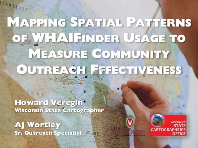 MAPPING SPATIAL PATTERNS OF WHAIFINDER USAGE TO MEASURE COMMUNITY OUTREACH EFFECTIVENESS Howard Veregin Wisconsin State Ca...