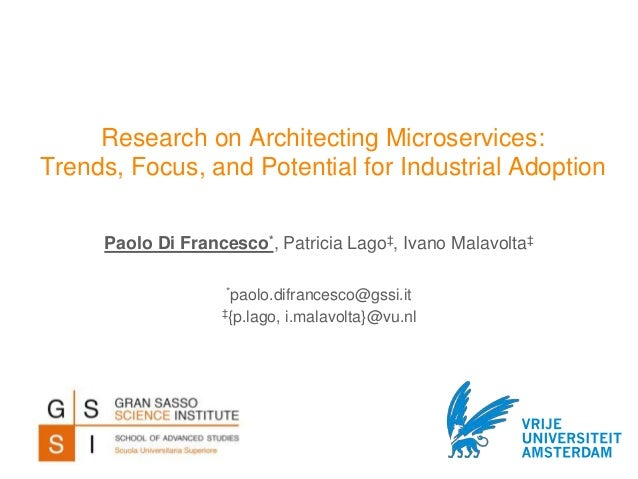 Research on Architecting Microservices: Trends, Focus, and Potential for Industrial Adoption *paolo.difrancesco@gssi.it ‡{...