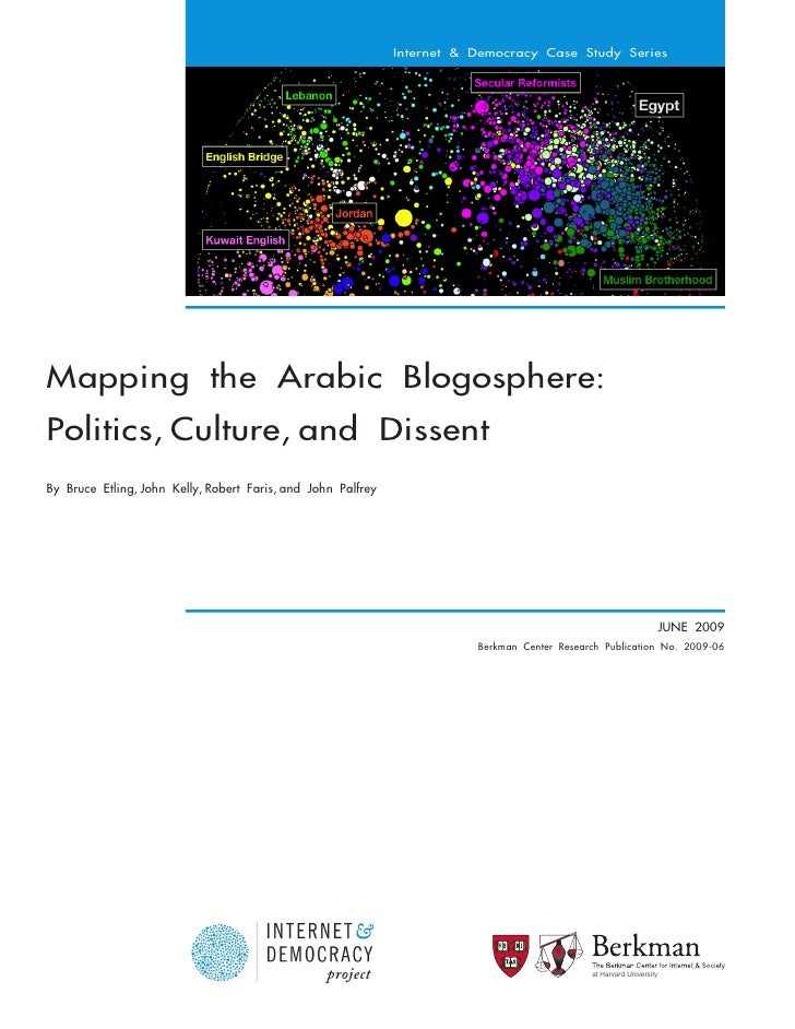 Internet & Democracy Case Study Series     Mapping the Arabic Blogosphere: Politics, Culture, and Dissent By Bruce Etling,...