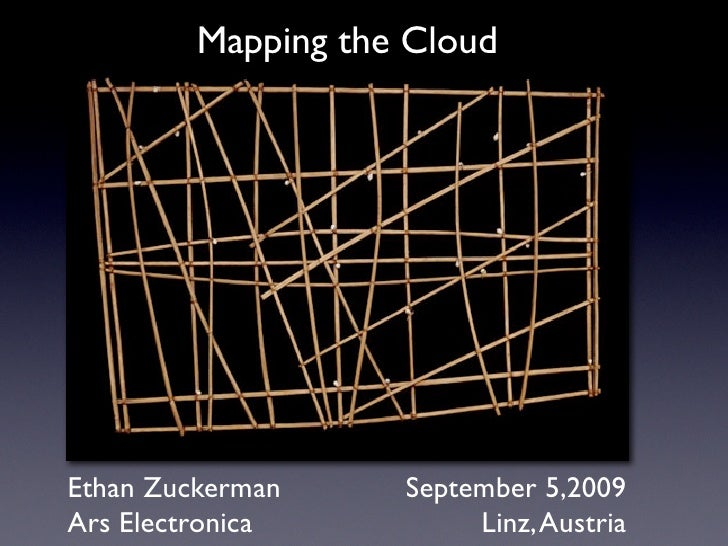 Mapping the Cloud     Ethan Zuckerman     September 5,2009 Ars Electronica          Linz, Austria