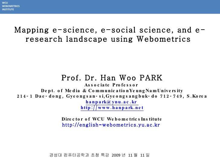 Prof.  Dr. Han Woo PARK Associate Professor  Dept. of  Media & CommunicationYeungNamUniversity 214-1 Dae-dong, Gyeongsan-s...