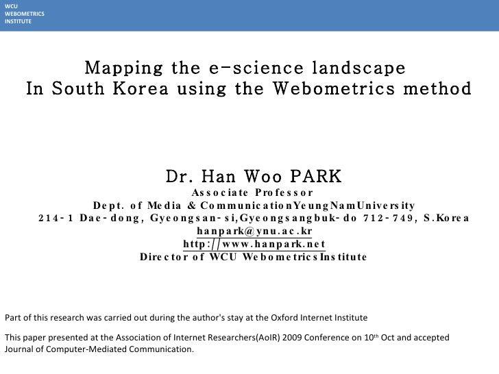 Dr. Han Woo PARK Associate Professor  Dept. of  Media & CommunicationYeungNamUniversity 214-1 Dae-dong, Gyeongsan-si,Gyeon...