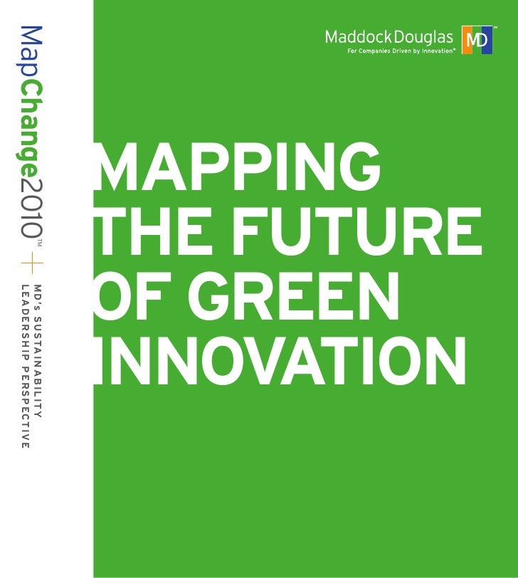 THE FUTURE        INNOVATION        OF GREEN        MAPPING MapChange2010             ™   M D 's SUSTA I N AB IL ITY      ...