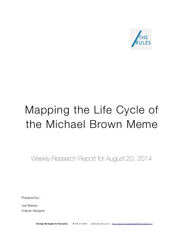 Mapping the Life Cycle of  the Michael Brown Meme  Weekly Research Report for August 20, 2014  Prepared by:  Joe Brewer  C...
