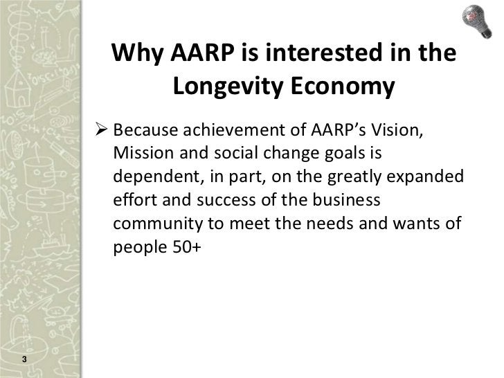 Why AARP is interested in the          Longevity Economy     Because achievement of AARP's Vision,      Mission and socia...