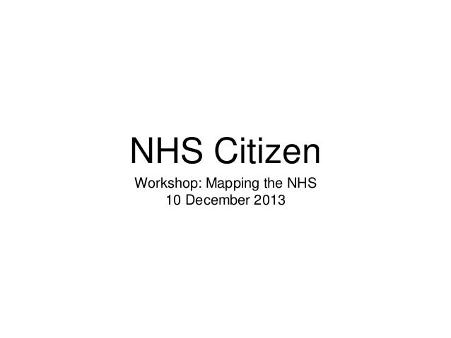 NHS Citizen Workshop: Mapping the NHS 10 December 2013