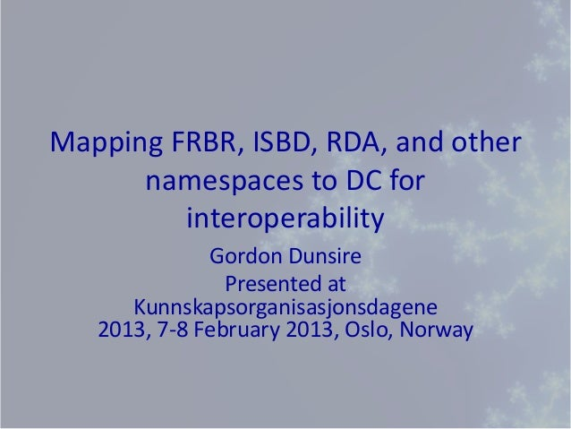Mapping FRBR, ISBD, RDA, and other      namespaces to DC for         interoperability              Gordon Dunsire         ...