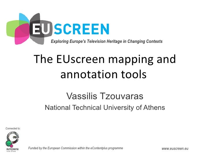 The EUscreen mapping and annotation tools  Vassilis Tzouvaras National Technical University of Athens