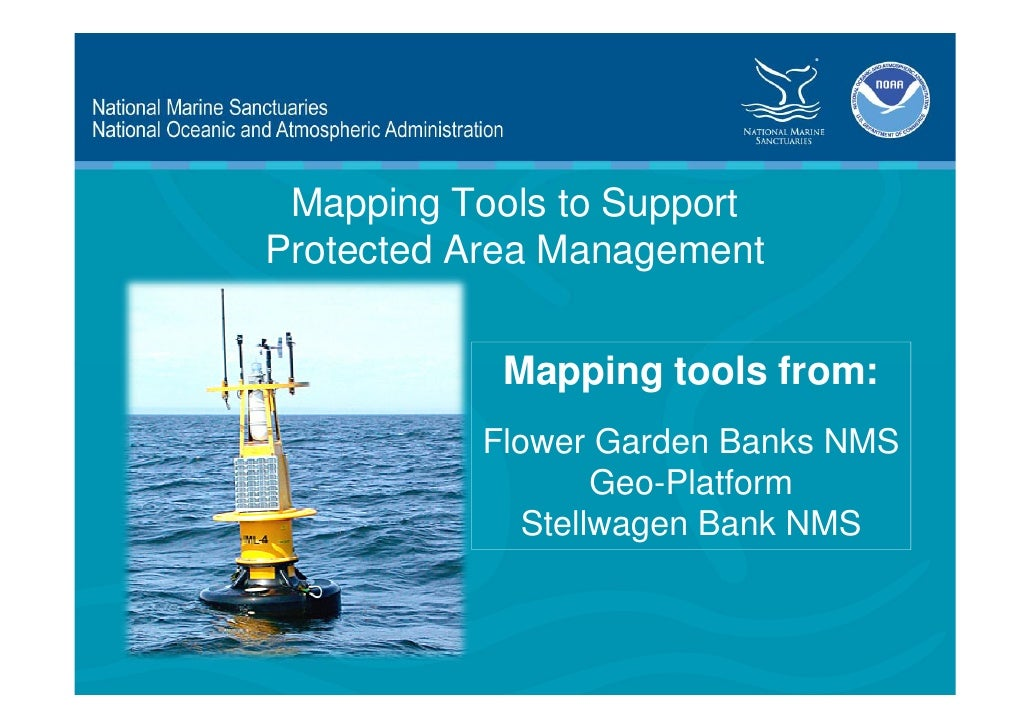 Mapping Tools to SupportProtected Area Management           Mapping tools from:          Flower Garden Banks NMS          ...