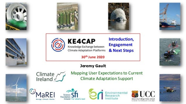 Jeremy Gault MaREI Research Co-ordinator: Marine and Coastal Systems Mapping User Expectations to Current Climate Adaptati...
