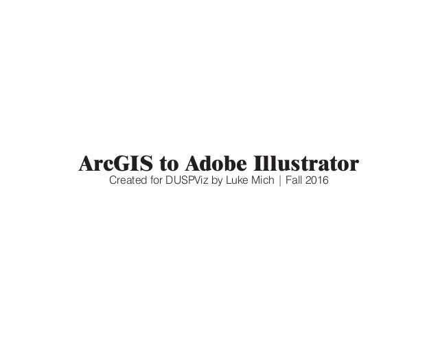 ArcGIS to Adobe Illustrator Created for DUSPViz by Luke Mich | Fall 2016