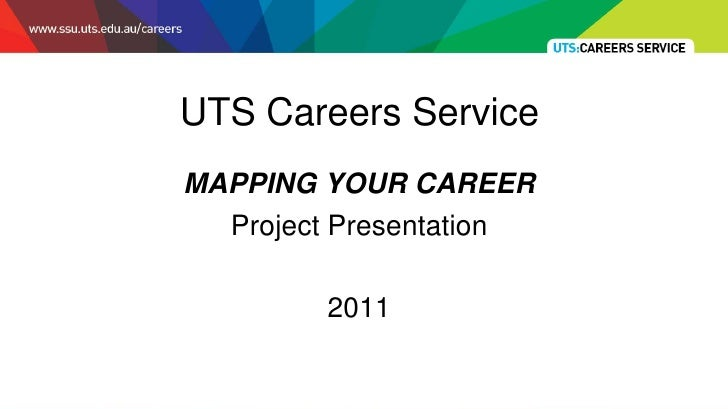 UTS Careers ServiceMAPPING YOUR CAREER  Project Presentation         2011