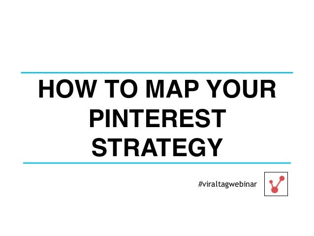 HOW TO MAP YOUR PINTEREST STRATEGY #viraltagwebinar