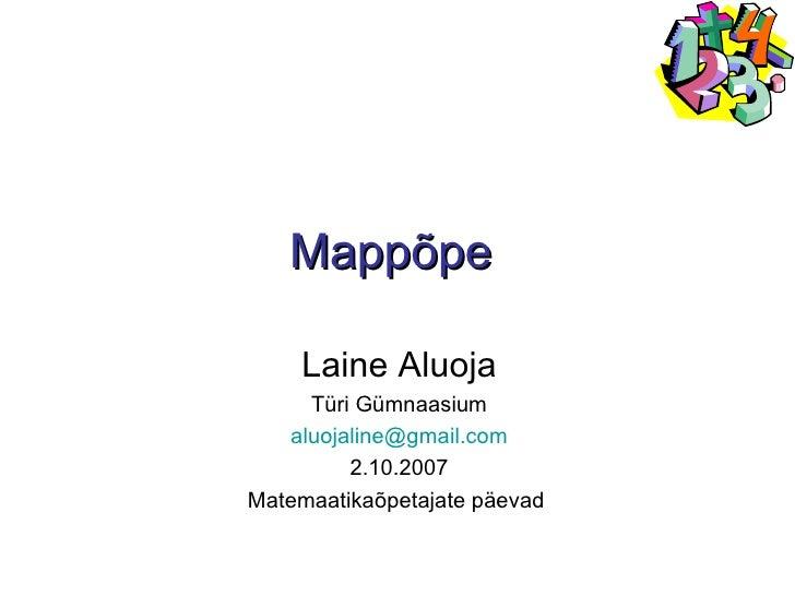 Mappõpe   Laine Aluoja Türi Gümnaasium [email_address] 2.10.2007 Matemaatikaõpetajate päevad