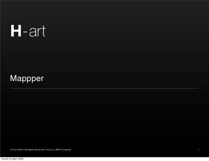 Mappper            © H-art 2009   All Rights Reserved   H-art is a WPP Company   1    lunedì 6 luglio 2009