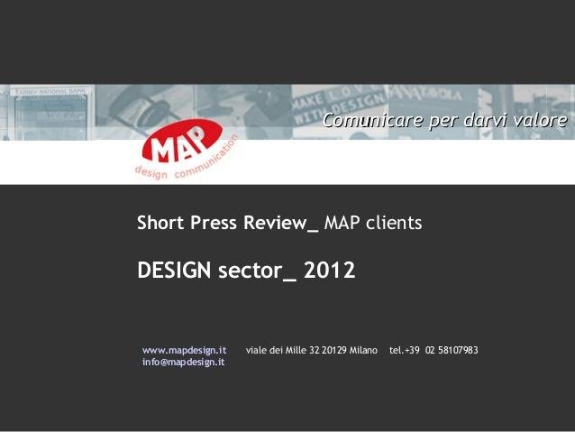 Comunicare per darvi valoreShort Press Review_ MAP clientsDESIGN sector_ 2012www.mapdesign.it    viale dei Mille 32 20129 ...