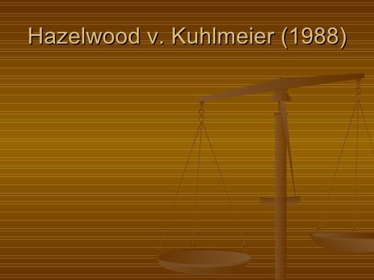 hazelwood v kuhlmeier Case: hazelwood v kuhlmeier year: 1988 result: 5-3, favor hazelwood related constitutional issue/amendment: amendment 1: speech, press, and assembly civil rights or civil liberties: civil liberties.