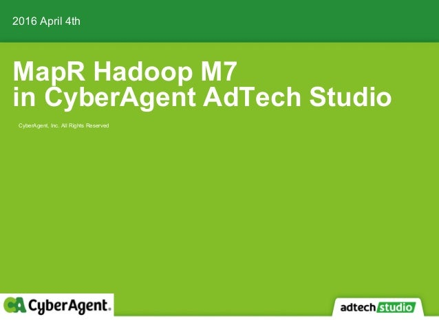 MapR Hadoop M7 in CyberAgent AdTech Studio 2016 April 4th CyberAgent, Inc. All Rights Reserved