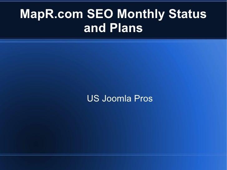 MapR.com SEO Monthly Status        and Plans         US Joomla Pros