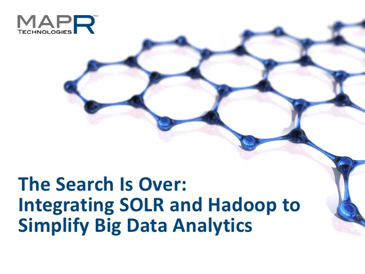 The Search Is Over:Integrating SOLR and Hadoop toSimplify Big Data Analytics©MapR Technologies - Confidential   1