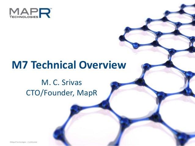1©MapR Technologies - Confidential M7 Technical Overview M. C. Srivas CTO/Founder, MapR