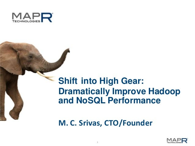 Shift into High Gear: Dramatically Improve Hadoop and NoSQL Performance M. C. Srivas, CTO/Founder 1