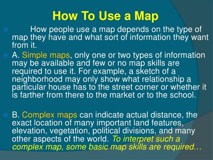 How To Use a Map       How people use a map depends on the type of  map they have and what sort of information they want ...