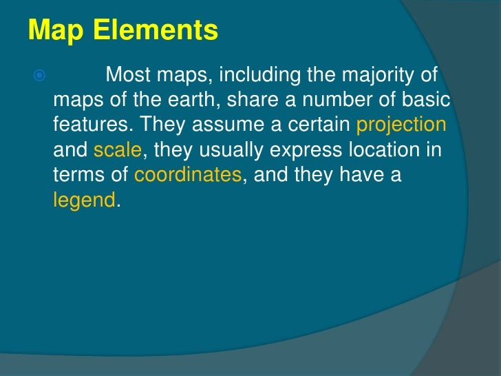 Map Elements         Most maps, including the majority of    maps of the earth, share a number of basic    features. They...