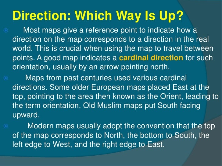 Direction: Which Way Is Up?     Most maps give a reference point to indicate how a  direction on the map corresponds to a...