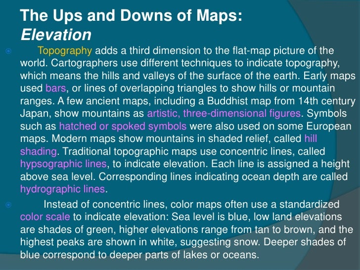 The Ups and Downs of Maps:    Elevation     Topography adds a third dimension to the flat-map picture of the  world. Cart...