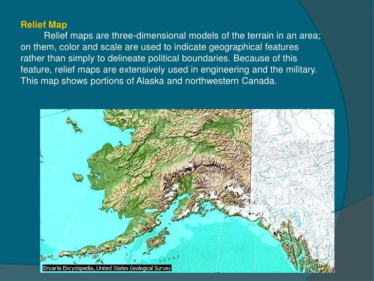 Relief Map      Relief maps are three-dimensional models of the terrain in an area;on them, color and scale are used to in...