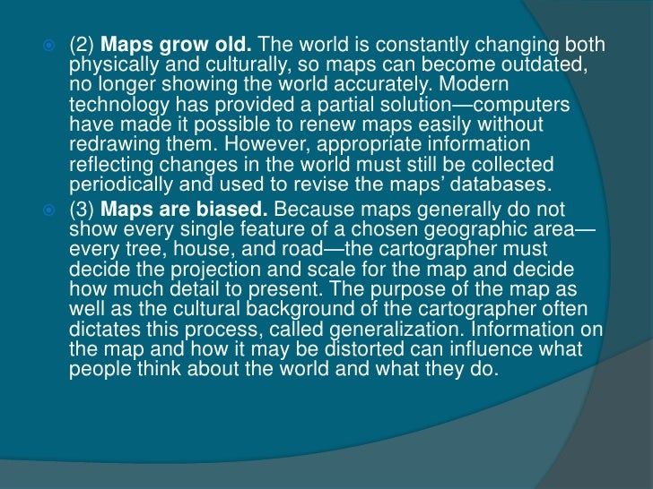    (2) Maps grow old. The world is constantly changing both    physically and culturally, so maps can become outdated,   ...