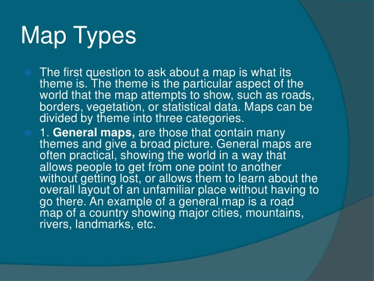 Map Types   The first question to ask about a map is what its    theme is. The theme is the particular aspect of the    w...
