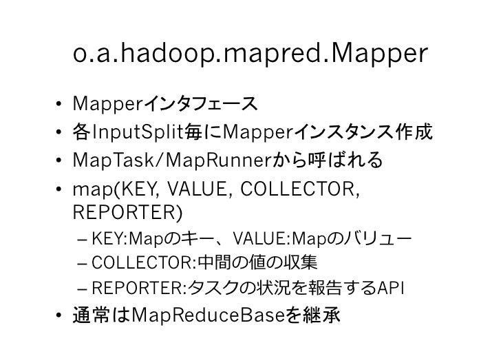 o.a.hadoop.mapred.Mapper • Mapper • InputSplit    Mapper • MapTask/MapRunner • map(KEY, VALUE, COLLECTOR,    REPORTER...