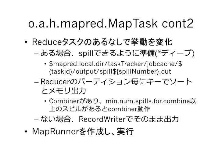 o.a.h.mapred.MapTask cont2 • Reduce   –             spill                   (*            )        • $mapred.local.dir...